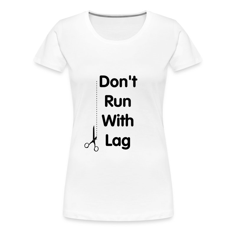 Don't Run With Lag - Women's Premium T-Shirt