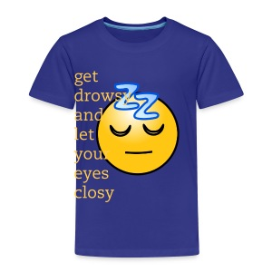 get drowsy t-shirt - Toddler Premium T-Shirt