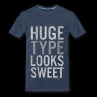 T-Shirts ~ Men's Premium T-Shirt ~ Huge Type Looks Sweet