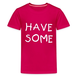 HAVE SOME Kids Tee - Kids' Premium T-Shirt