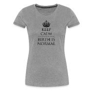Women's T-Shirts ~ Women's Premium T-Shirt ~ Keep Calm Birth is Normal
