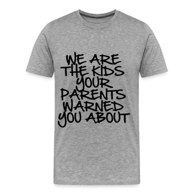 We Are The Kids Your Parents Warned You About T-Sh