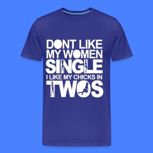 Men's Premium T-Shirt - tshirt,shirt,right above it,mens,long sleeve,hoodie,Dont Like My Women Single I Like My Chicks In Twos