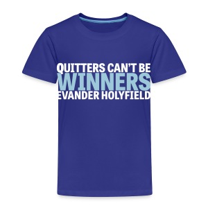 Quitters Can't Be Winners - Toddler Premium T-Shirt