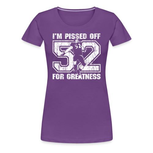 I'm Pissed Off For Greatness T-Shirt (Ladies) - Women's Premium T-Shirt