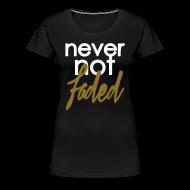 T-Shirts ~ Women's Premium T-Shirt ~ never not faded [metallic gold]