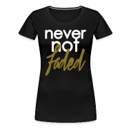 Women's T-Shirts ~ Women's Premium T-Shirt ~ never not faded [metallic gold]