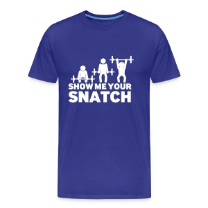 Show me your Snatch - Men's Premium T-Shirt