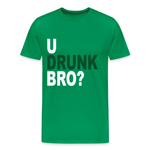 U Drunk Bro? - Men's Premium T-Shirt