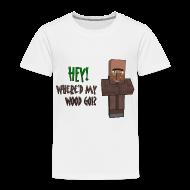 Baby & Toddler Shirts ~ Toddler Premium T-Shirt ~ Where'd My Wood Go!? - Toddler Shirt