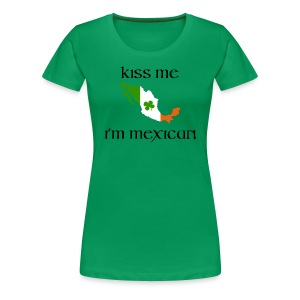 Kiss me I'm Mexican - Women's Premium T-Shirt