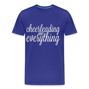 Cheerleading Over Everything T shirt - Men's Premium T-Shirt