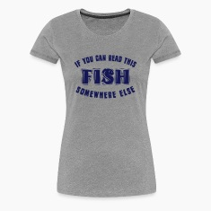 If you can READ this FISH somewhere else Women's T-Shirts
