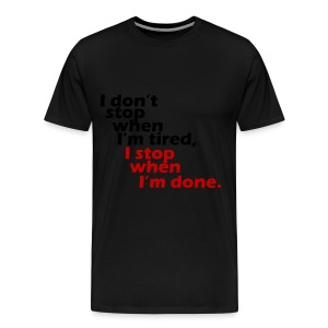 I Don't Stop When I'm Tired... - Men's Premium T-Shirt