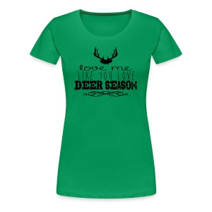 Love Me Like You Love Deer Season Fitted Tee - Women's Premium T-Shirt
