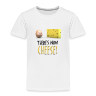 Baby & Toddler Shirts ~ Toddler Premium T-Shirt ~ There's Now CHEESE! - Toddlers