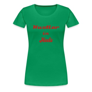 Hustler in Heels - Women's Premium T-Shirt