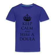 Baby & Toddler Shirts ~ Toddler Premium T-Shirt ~ Keep Calm & Hire a Doula [2 Sides / Text Change Available]