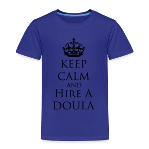 Keep Calm & Hire a Doula [2 Sides / Text Change Available] - Toddler Premium T-Shirt