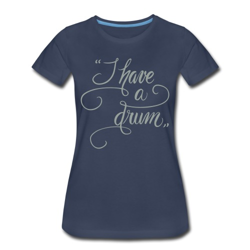 I Have A Drum - Girlz - Women's Premium T-Shirt