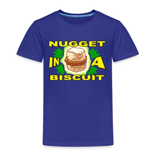 NUGGET IN A BISCUIT! - Toddler Premium T-Shirt