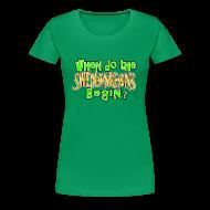 Women's T-Shirts ~ Women's Premium T-Shirt ~ When do the Shenanigans Begin? Funny St. Patrick's Day T-Shirt