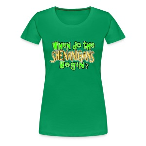 When do the Shenanigans Begin? Funny St. Patrick's Day T-Shirt - Women's Premium T-Shirt