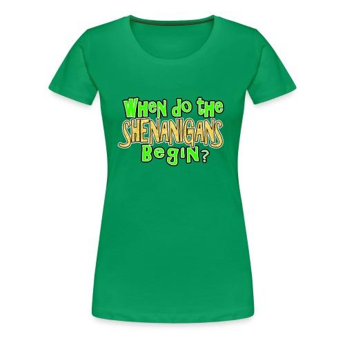 When do the Shenanigans Begin? Funny St. Patrick's Day T-Shirt - Women's Premium T-Shirt
