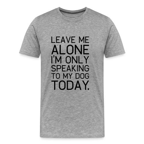 Only my dog understands. - Men's Premium T-Shirt