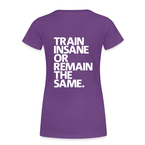 Train Insane or Remain The Same Women's T-shirt - Women's Premium T-Shirt