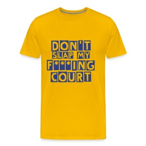 Don't Slap My F***ing Court - Men's Premium T-Shirt