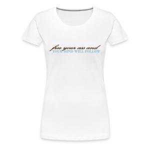 Women's Light Free Your Ass and Your Mind Will Follow T-Shirt - Women's Premium T-Shirt