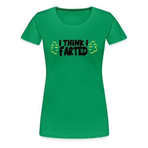I Think I Farted - Women's Premium T-Shirt