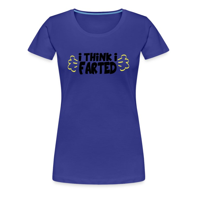 I Think I Farted - Women's Premium T-Shirt