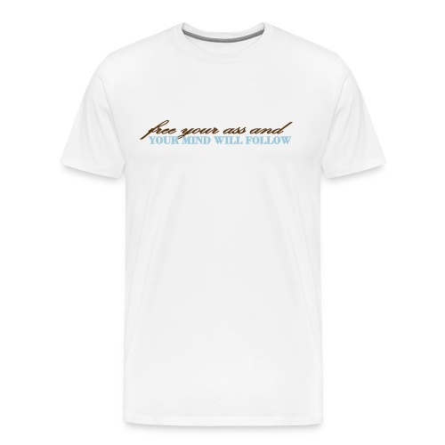 Men's Light Free Your Ass and Your Mind Will Follow T-Shirt - Men's Premium T-Shirt