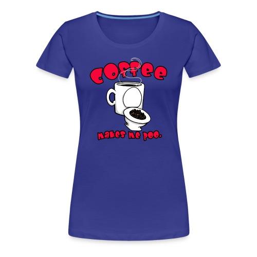 Coffee Makes Me Poo. - Women's Premium T-Shirt