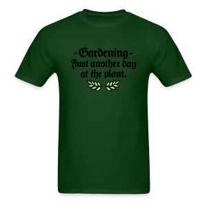 Gardening - just another day at the plant t-shirt - Men's T-Shirt
