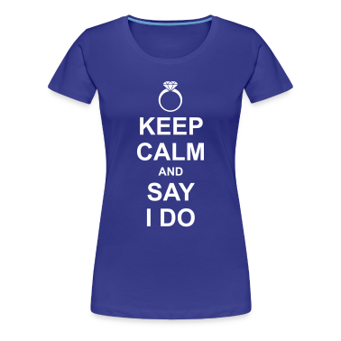 Keep Calm and Say I Do Women's T-Shirts