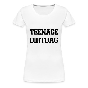 Teenage Dirtbag - Women's Premium T-Shirt