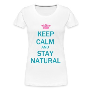 Keep Calm & Stay Natural T-Shirt - Women's Premium T-Shirt