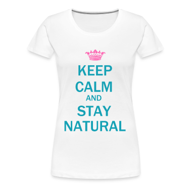 Keep Calm & Stay Natural T-Shirt