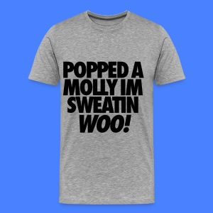 Popped A Molly I'm Sweatin Woo T-Shirts - Men's Premium T-Shirt