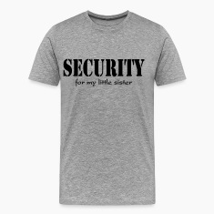 Security for my little sister T-Shirts