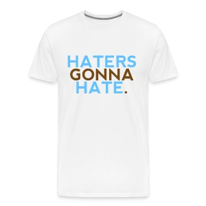 Men HATERS GONNA HATE - Men's Premium T-Shirt