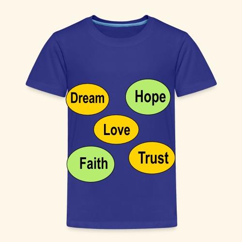 faith hope love dream and trust - Toddler Premium T-Shirt