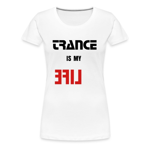Trance Is My Life [Lumi] - Women's Premium T-Shirt