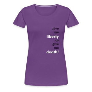 give me liberty or give me death! - Women's Premium T-Shirt
