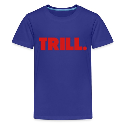 Kids Trill - Kids' Premium T-Shirt