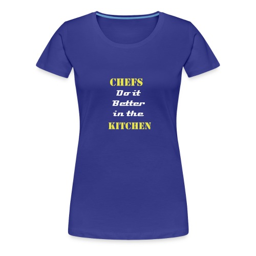 Chefs do it better - Women's Premium T-Shirt