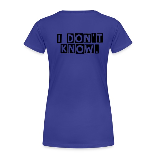 I [Don't] Know - Women's Premium T-Shirt